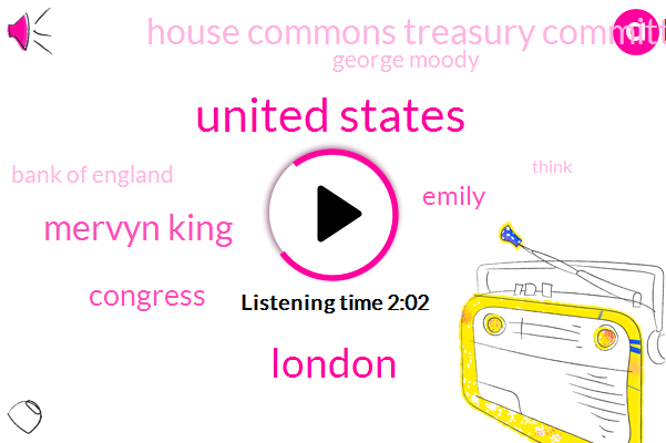 United States,London,Mervyn King,Congress,Emily,House Commons Treasury Committee,George Moody,Bank Of England