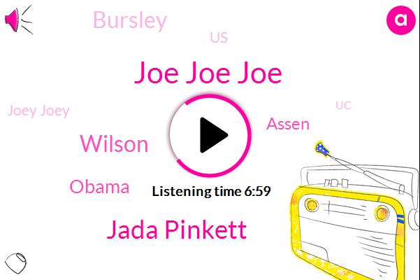 Joe Joe Joe,Jada Pinkett,Wilson,Barack Obama,Assen,Bursley,United States,Joey Joey,UC,Robert Who,Usa.,Bobby,Jerry,ZOE