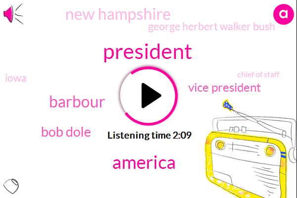 America,Barbour,President Trump,Bob Dole,Vice President,New Hampshire,George Herbert Walker Bush,Iowa,Chief Of Staff,Three Weeks,Two Weeks