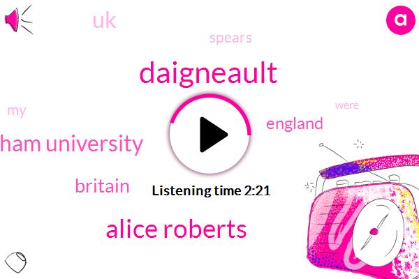 Daigneault,Alice Roberts,Birmingham University,Britain,England,UK,Spears