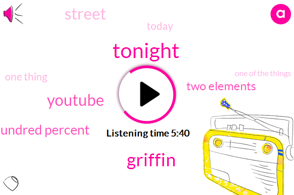 Tonight,Griffin,Youtube,SIX,Hundred Percent,ONE,Two Elements,Today,One Thing,One Of The Things,Street,People