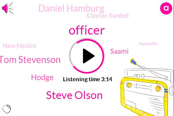 Officer,Steve Olson,Tom Stevenson,Hodge,Saami,Daniel Hamburg,Clayton Sandell,New Mexico,Nashville,Hamrick,Andrew Del,Jason Badgers,FBI,AR,Hosh,Assault,ABC,Abdul