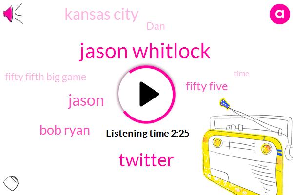 Jason Whitlock,Twitter,Jason,Bob Ryan,Fifty Five,Kansas City,DAN,Fifty Fifth Big Game,Beach,Time,America