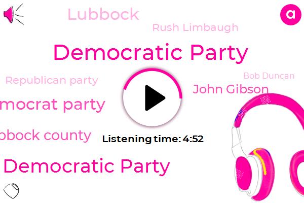 Democratic Party,Lubbock County Democratic Party,Democrat Party,Lubbock County,John Gibson,Rush Limbaugh,Republican Party,Bob Duncan,Lubbock,Senator Dunkin,Chairman,DFW,Senator,Fort Worth,Attorney,Beto,Thirty Percent,Seventy Percent