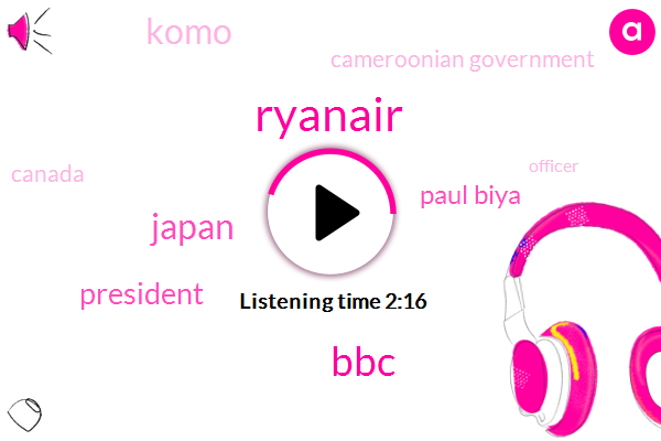 Ryanair,BBC,Japan,President Trump,Paul Biya,Komo,Cameroonian Government,Canada,Officer,Jagmeet Singh,UK,David Domfront Britain,Europe,Cameroon,James Kopp,Colombo,Three Weeks