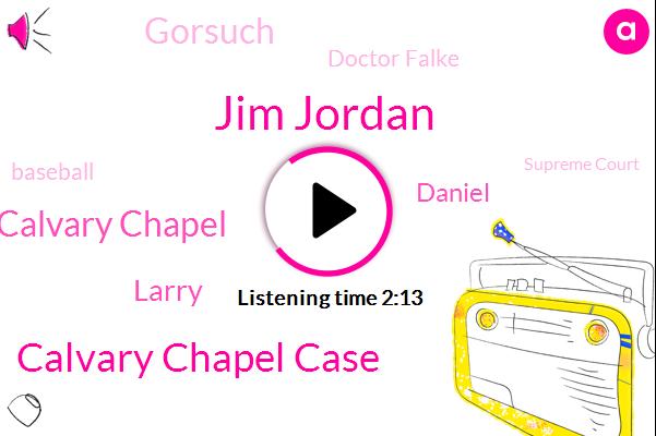 Jim Jordan,Calvary Chapel Case,Calvary Chapel,Larry,Daniel,Gorsuch,Doctor Falke,Baseball,Supreme Court,Caesar,Mr. Chairman,Dr Faulty,Nevada