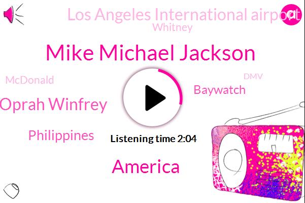 Mike Michael Jackson,Oprah Winfrey,America,Philippines,Baywatch,Los Angeles International Airport,Whitney,Mcdonald,DMV,Twenty Five Years,Sixteen Year,Four Years