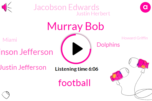 Murray Bob,Espn,Football,Robinson Jefferson,Justin Jefferson,Dolphins,Jacobson Edwards,Justin Herbert,Miami,Howard Griffin,Josh Kelly,Ben Tough,Gerard Taylor,James Connor,Packers,Jamison Crowder,Jeff Love,Addison,Chicago
