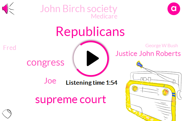Republicans,Supreme Court,Congress,JOE,Justice John Roberts,John Birch Society,Medicare,Fred,George W Bush,Florida,One Day