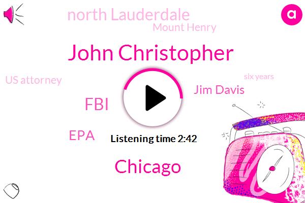 John Christopher,Chicago,FBI,EPA,Jim Davis,North Lauderdale,Mount Henry,Us Attorney,Six Years