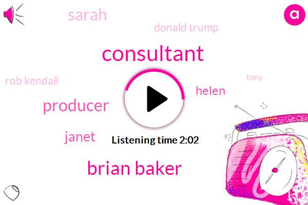 Consultant,Brian Baker,Producer,Janet,Helen,Sarah,Donald Trump,Rob Kendall,Tony,AMY,President Trump
