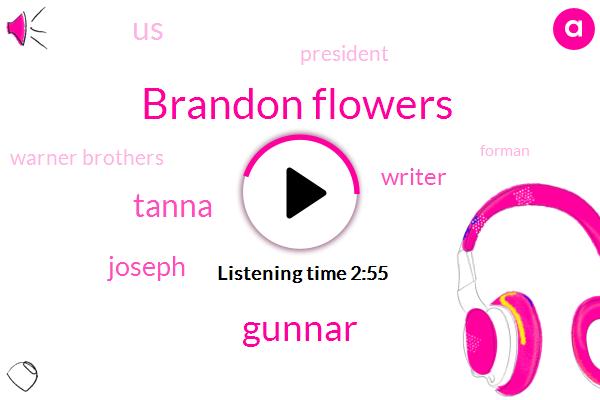 Brandon Flowers,Gunnar,Tanna,Joseph,Writer,United States,President Trump,Warner Brothers,Forman,Ronnie Vanu,Vegas,Dave Kuni,Ten Minutes