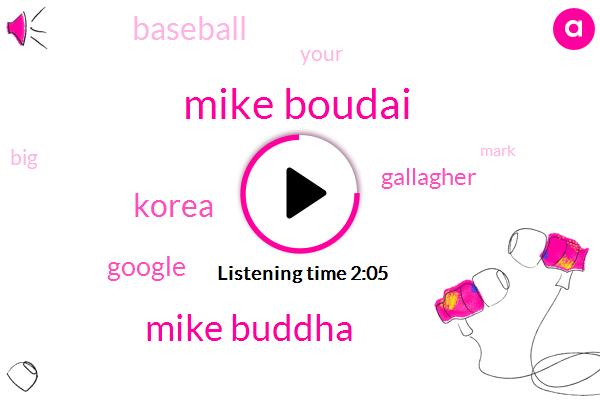Mike Boudai,Mike Buddha,Korea,Google,Gallagher,Baseball