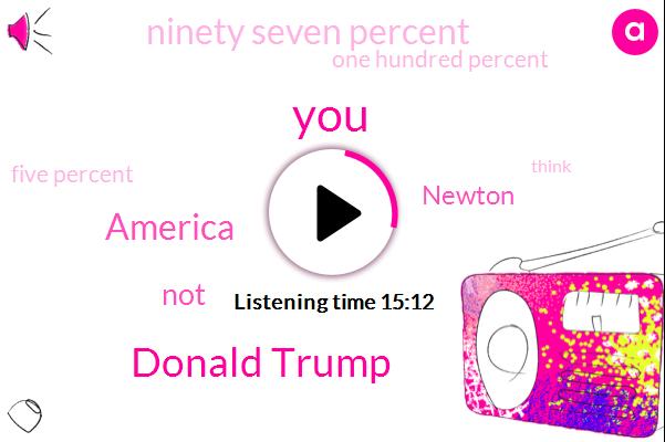 Donald Trump,America,Newton,Ninety Seven Percent,One Hundred Percent,Five Percent,One Percent