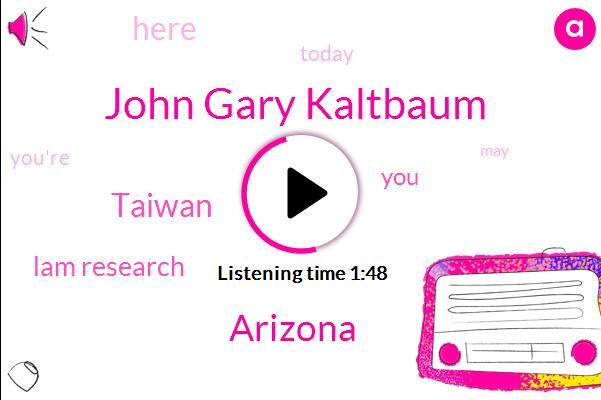 John Gary Kaltbaum,Arizona,Taiwan,Lam Research