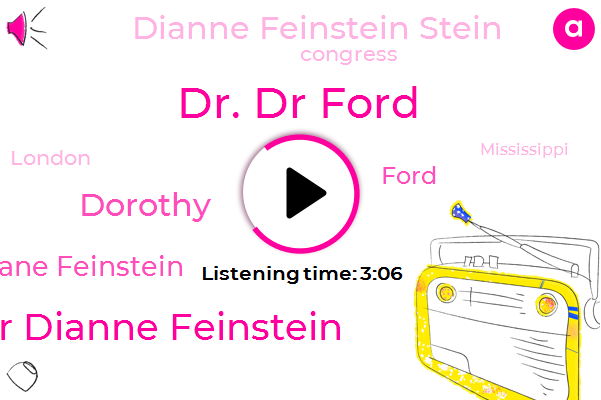 Dr. Dr Ford,Senator Dianne Feinstein,Dorothy,Diane Feinstein,Ford,Dianne Feinstein Stein,Congress,London,Mississippi,Senate,Jeff,Two Weeks