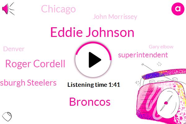 Eddie Johnson,Broncos,Roger Cordell,Pittsburgh Steelers,Superintendent,Chicago,John Morrissey,Denver,Gary Elbow,Officer,Bellevue,Colorado,CBS,Louis