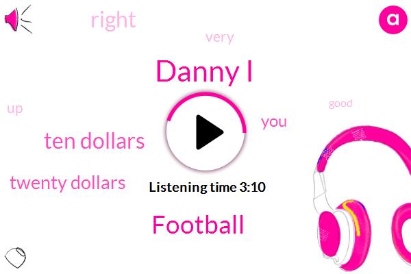 Danny I,Football,Ten Dollars,Twenty Dollars