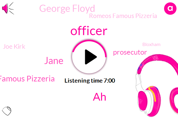 Officer,AH,Jane,Famous Pizzeria,Prosecutor,George Floyd,Romeos Famous Pizzeria,Joe Kirk,Bloxham,Dan Alexander,NEA,Youtube,Jeff Bill,Twitter,Philly,Florence,CBS,Jersey