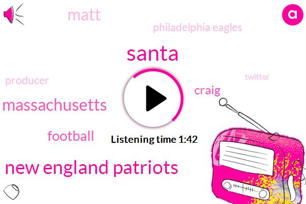 Santa,New England Patriots,Massachusetts,Football,Craig,Matt,Philadelphia Eagles,Producer,Twitter,Twenty Minutes,Nine Furlongs,21 Minutes