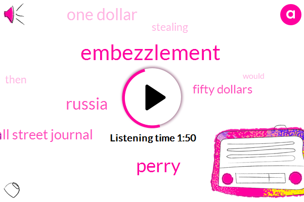 Embezzlement,Perry,Russia,Wall Street Journal,Fifty Dollars,One Dollar
