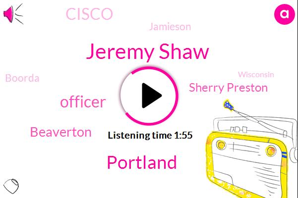 Jeremy Shaw,Portland,Officer,Beaverton,Sherry Preston,Cisco,ABC,Jamieson,Boorda,Wisconsin,Nasdaq,Commissioner,US.,Cheri,Barron,DOW,Chris