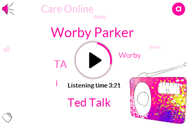Worby Parker,Ted Talk,TA,Worby,Care Online