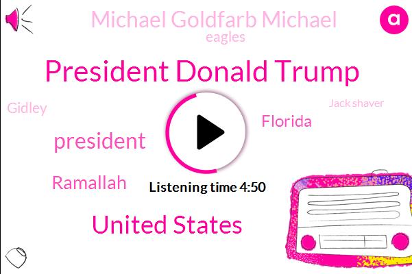 President Donald Trump,United States,President Trump,Ramallah,Florida,Michael Goldfarb Michael,Eagles,Gidley,Jack Shaver,Washington,Philadelphia,Seventy Eight Minute,Forty Two Percent,Three Days