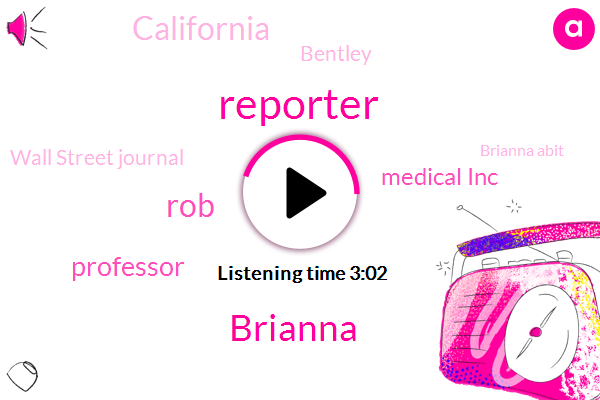 Reporter,Brianna,ROB,Professor,Medical Inc,California,Bentley,Wall Street Journal,Brianna Abit,University Of Minnesota University Of Illinois College Of Medicine,University Illinois College Of Medicine,Thirty Minutes