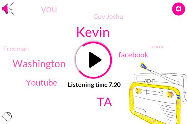Kevin,TA,Washington,Youtube,Facebook,Guy Joshu,Freeman,Lebron,Drum River