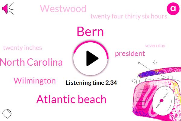 Bern,Atlantic Beach,Bern North Carolina,Wilmington,President Trump,Westwood,Twenty Four Thirty Six Hours,Twenty Inches,Seven Day
