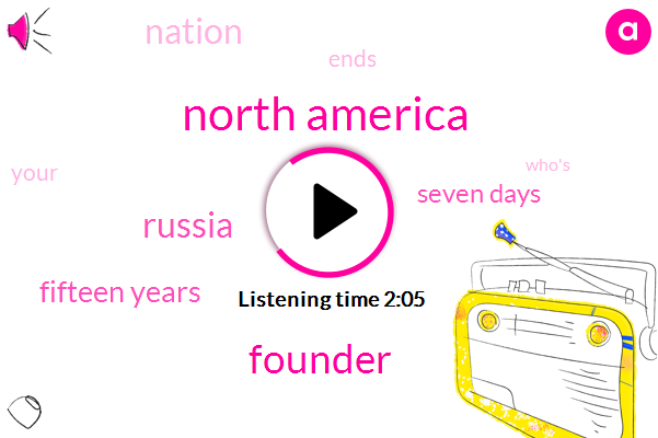 North America,Founder,Russia,Fifteen Years,Seven Days