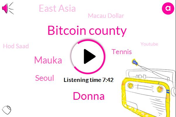 Bitcoin County,Donna,Mauka,Seoul,Tennis,East Asia,Macau Dollar,Hod Saad,Youtube,Mckay,Margaret,Macau Donna,Laura,DON,United Nations,Tanya,Rizal,Lucy,Top Tan