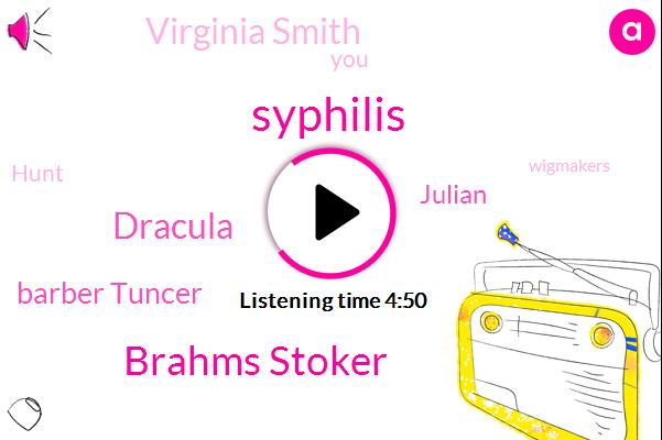 Syphilis,Brahms Stoker,Dracula,Barber Tuncer,Julian,Virginia Smith,Hunt,Wigmakers,Hutchinson,England,Professor,Julie,Thomas,Loginov