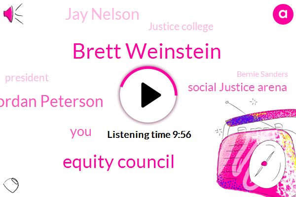 Brett Weinstein,Equity Council,Jordan Peterson,Social Justice Arena,Jay Nelson,Justice College,President Trump,Bernie Sanders,Washington,Man Tate,One Day