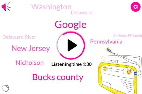 Google,Bucks County,New Jersey,Nicholson,Pennsylvania,Washington,Delaware,Delaware River,Shriners Philadelphia,Philadelphia,Twenty Four Hour,Ten Minutes