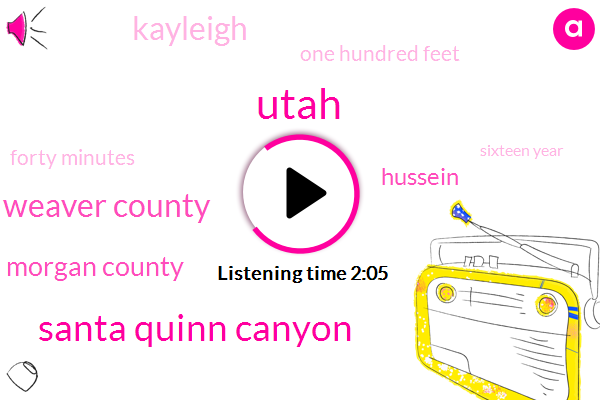 Utah,Santa Quinn Canyon,Weaver County,Morgan County,Hussein,Kayleigh,One Hundred Feet,Forty Minutes,Sixteen Year