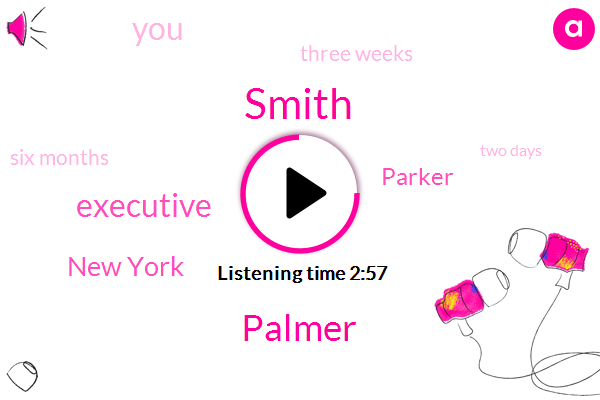 Smith,Palmer,Executive,New York,Parker,Three Weeks,Six Months,Two Days