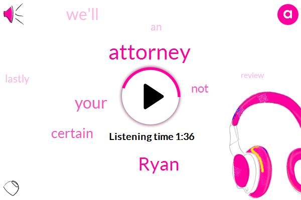 Attorney,Ryan