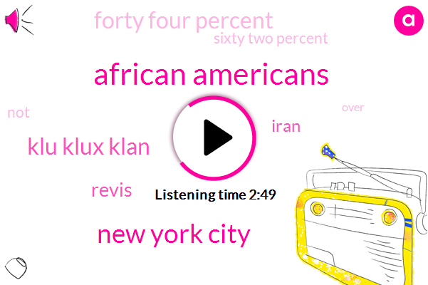 African Americans,New York City,Klu Klux Klan,Revis,Iran,Forty Four Percent,Sixty Two Percent