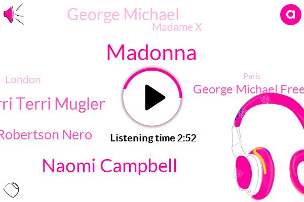 Madonna,Naomi Campbell,Terri Terri Mugler,Robertson Nero,George Michael Freedom,George Michael,Madame X,London,Paris,Madame Crazy,Andy Warhol,New York City,Rabin,John Michel Basquiat