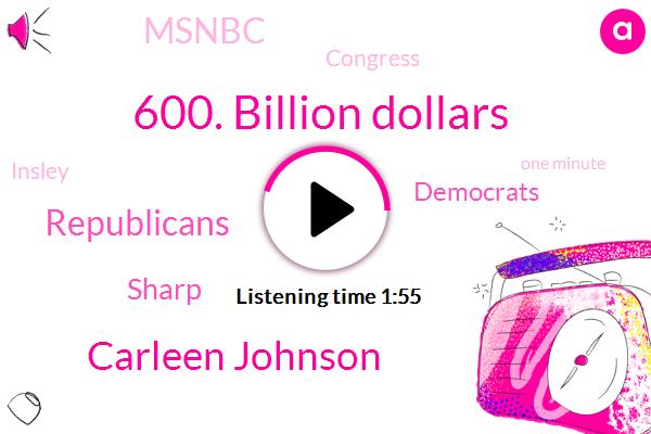 600. Billion Dollars,Carleen Johnson,Sharp,Democrats,Msnbc,Republicans,Insley,Congress,One Minute,August,Democratic,Seattle,Sonny,TWO,Inslee,Governor,Democrat,Jay Inslee,Cuomo,Mil Ajai
