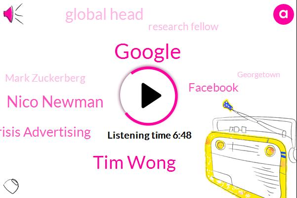 Google,Tim Wong,Nico Newman,Crisis Advertising,Facebook,Global Head,Research Fellow,Mark Zuckerberg,Georgetown,Center For Security,Nicholas Newman,Twitter,Australia,Senator,Melbourne Business School,Long