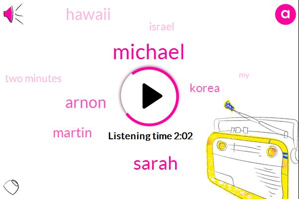 Michael,Sarah,Arnon,Martin,Korea,Hawaii,Israel,Two Minutes