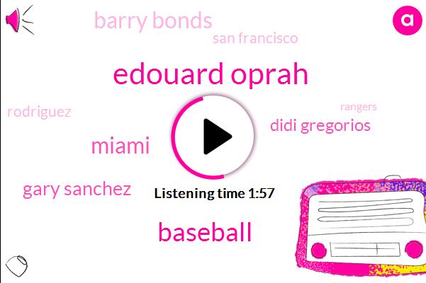 Edouard Oprah,Baseball,Miami,Gary Sanchez,Didi Gregorios,Barry Bonds,San Francisco,Rodriguez,Rangers,Yankees,Sarah Judge,John Carlos Stanton,MVP,Two Hundred Fifty Million Dollar