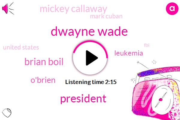 Dwayne Wade,President Trump,Brian Boil,O'brien,Leukemia,Mickey Callaway,Mark Cuban,United States,FBI,Parisi,Minnesota,Kris Janowski,Darren,Mickey Galloway,Rickie Callaway,CBS,Fifty Pounds,Six Weeks