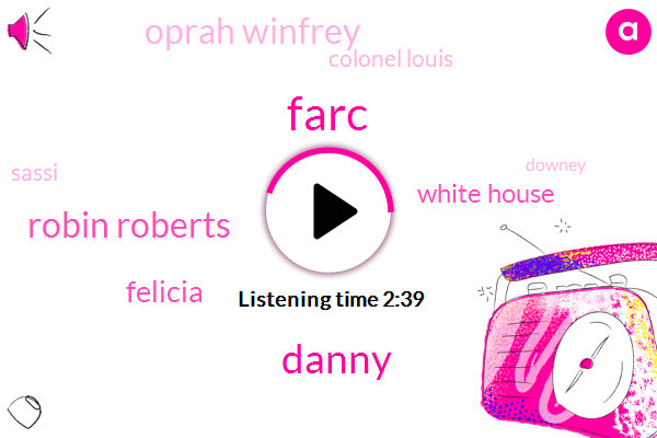 Farc,Danny,Robin Roberts,Felicia,White House,Oprah Winfrey,Colonel Louis,Sassi,Downey,Disney,Cecil B Demille
