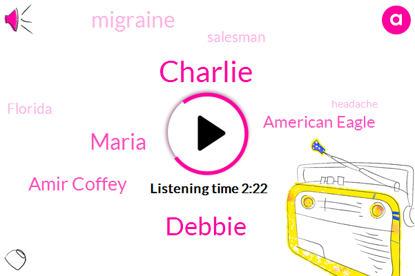 Charlie,Maria,Debbie,Amir Coffey,American Eagle,Migraine,Salesman,Florida,Headache,Beck,Mark,Michael,TOM,Jane,Erica,Audrey,Riley