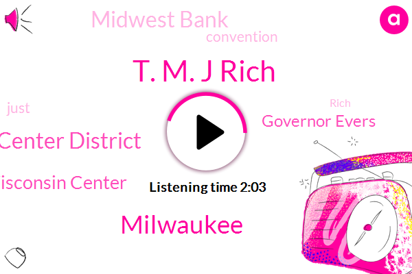 T. M. J Rich,Milwaukee,Wisconsin Center District,Wisconsin Center,Governor Evers,Midwest Bank