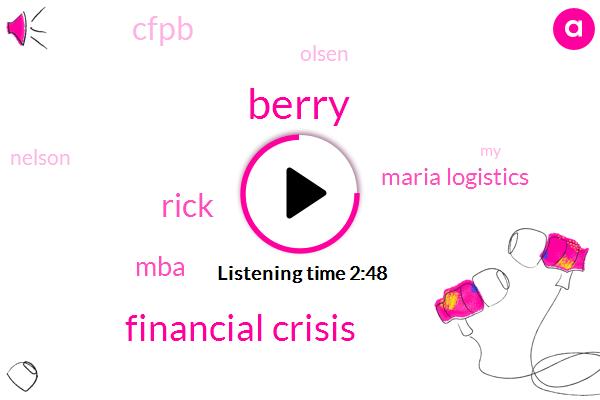 Berry,Financial Crisis,Rick,MBA,Maria Logistics,Cfpb,Olsen,Nelson
